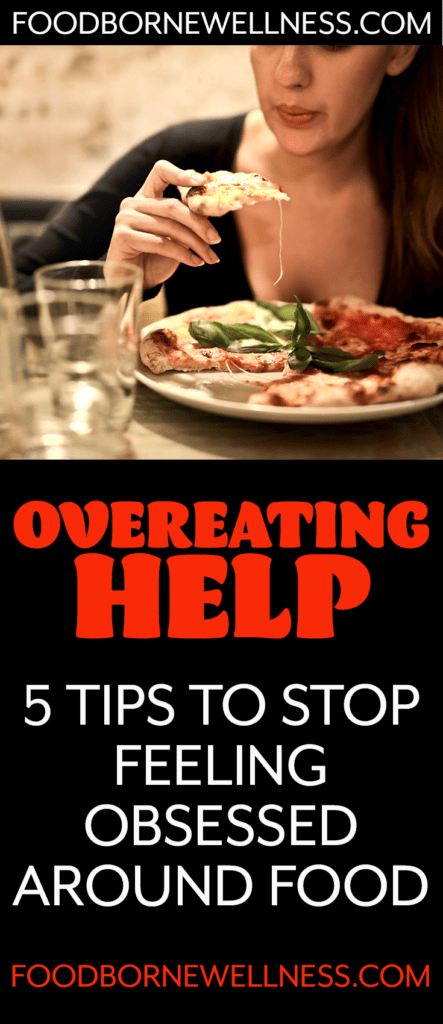 overeating help: 5 tips to stop feeling obsessed around food