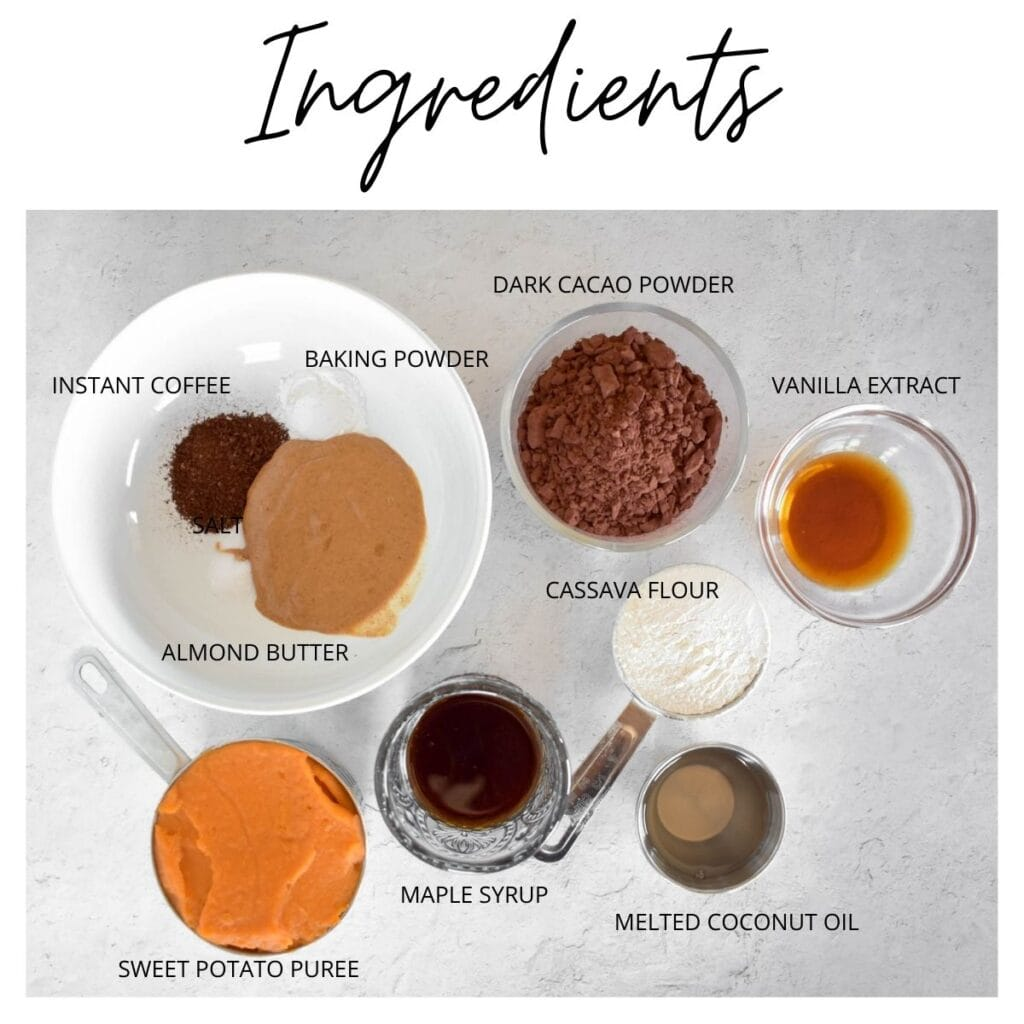 List of ingredients including almond butter, vanilla, baking powder, salt, sweet potato puree, cacao powder, maple syrup, melted coconut oil and cassava flour.